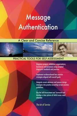 5STARCooks: Message Authentication A Clear and Concise Reference, Gerardus Blokdyk