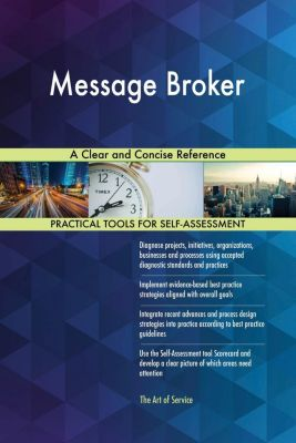 5STARCooks: Message Broker A Clear and Concise Reference, Gerardus Blokdyk