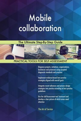 5STARCooks: Mobile collaboration The Ultimate Step-By-Step Guide, Gerardus Blokdyk