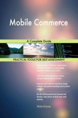 5STARCooks: Mobile Commerce A Complete Guide, Gerardus Blokdyk