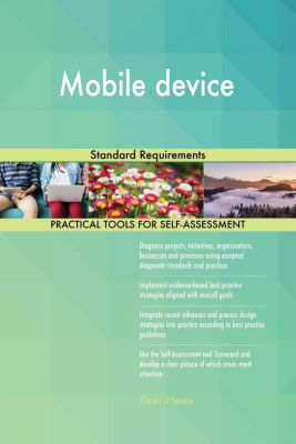 5STARCooks: Mobile device Standard Requirements, Gerardus Blokdyk