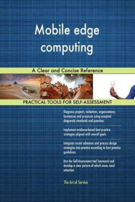 5STARCooks: Mobile edge computing A Clear and Concise Reference, Gerardus Blokdyk