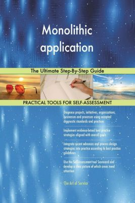 5STARCooks: Monolithic application The Ultimate Step-By-Step Guide, Gerardus Blokdyk