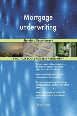 5STARCooks: Mortgage underwriting Standard Requirements, Gerardus Blokdyk