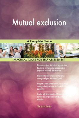 5STARCooks: Mutual exclusion A Complete Guide, Gerardus Blokdyk