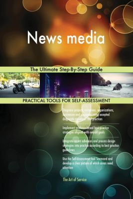 5STARCooks: News media The Ultimate Step-By-Step Guide, Gerardus Blokdyk