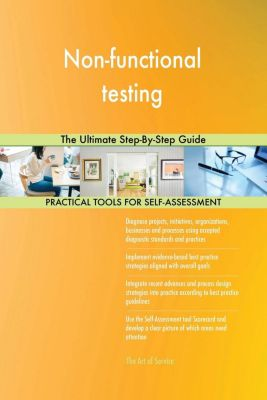 5STARCooks: Non-functional testing The Ultimate Step-By-Step Guide, Gerardus Blokdyk