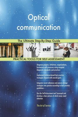 5STARCooks: Optical communication The Ultimate Step-By-Step Guide, Gerardus Blokdyk