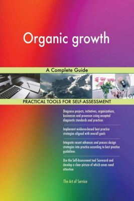 5STARCooks: Organic growth A Complete Guide, Gerardus Blokdyk