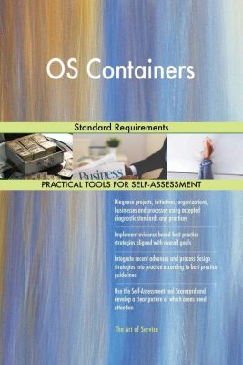 5STARCooks: OS Containers Standard Requirements, Gerardus Blokdyk