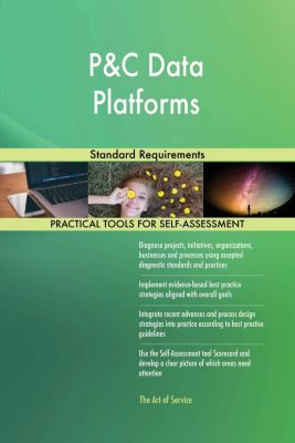 5STARCooks: P&C Data Platforms Standard Requirements, Gerardus Blokdyk