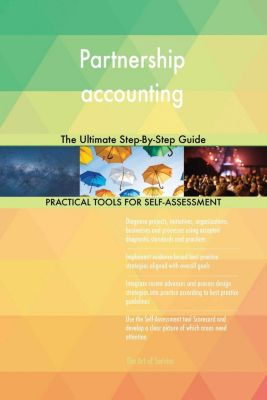 5STARCooks: Partnership accounting The Ultimate Step-By-Step Guide, Gerardus Blokdyk