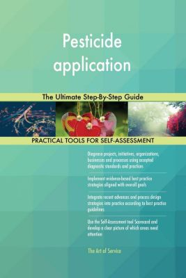 5STARCooks: Pesticide application The Ultimate Step-By-Step Guide, Gerardus Blokdyk