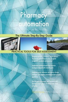 5STARCooks: Pharmacy automation The Ultimate Step-By-Step Guide, Gerardus Blokdyk