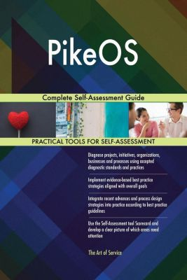 5STARCooks: PikeOS Complete Self-Assessment Guide, Gerardus Blokdyk