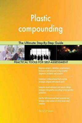 5STARCooks: Plastic compounding The Ultimate Step-By-Step Guide, Gerardus Blokdyk