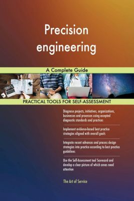 5STARCooks: Precision engineering A Complete Guide, Gerardus Blokdyk