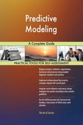 5STARCooks: Predictive Modeling A Complete Guide, Gerardus Blokdyk