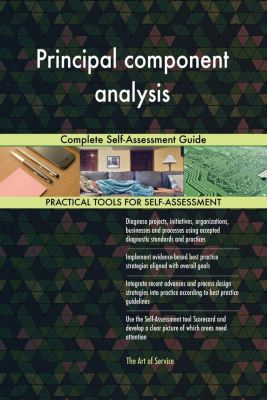 5STARCooks: Principal component analysis Complete Self-Assessment Guide, Gerardus Blokdyk