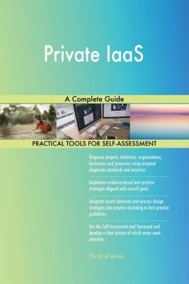 5STARCooks: Private IaaS A Complete Guide, Gerardus Blokdyk