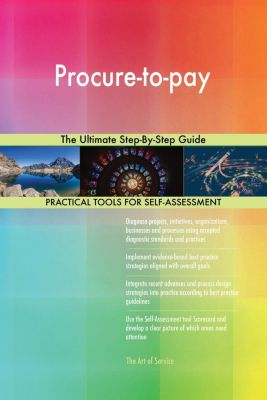 5STARCooks: Procure-to-pay The Ultimate Step-By-Step Guide, Gerardus Blokdyk