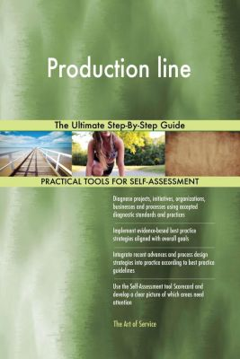 5STARCooks: Production line The Ultimate Step-By-Step Guide, Gerardus Blokdyk