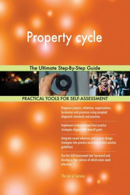 5STARCooks: Property cycle The Ultimate Step-By-Step Guide, Gerardus Blokdyk