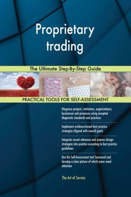 5STARCooks: Proprietary trading The Ultimate Step-By-Step Guide, Gerardus Blokdyk