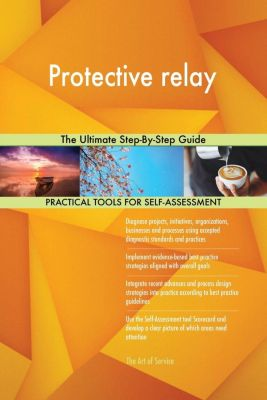 5STARCooks: Protective relay The Ultimate Step-By-Step Guide, Gerardus Blokdyk