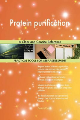 5STARCooks: Protein purification A Clear and Concise Reference, Gerardus Blokdyk