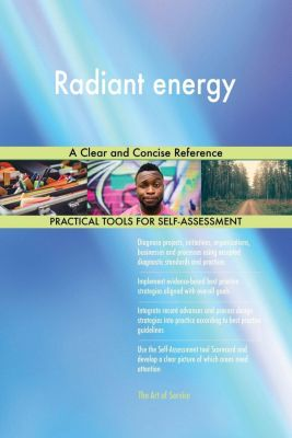 5STARCooks: Radiant energy A Clear and Concise Reference, Gerardus Blokdyk