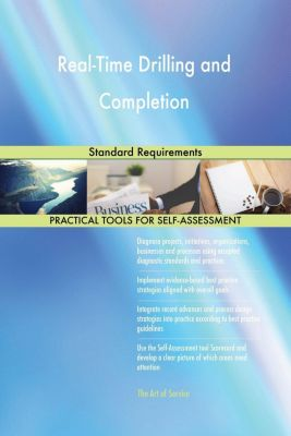 5STARCooks: Real-Time Drilling and Completion Standard Requirements, Gerardus Blokdyk