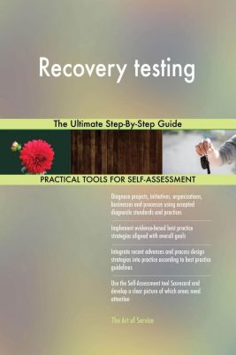 5STARCooks: Recovery testing The Ultimate Step-By-Step Guide, Gerardus Blokdyk