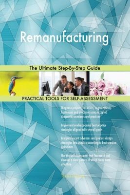 5STARCooks: Remanufacturing The Ultimate Step-By-Step Guide, Gerardus Blokdyk