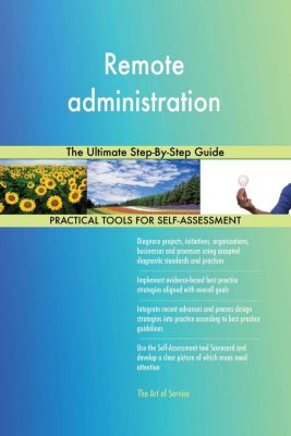5STARCooks: Remote administration The Ultimate Step-By-Step Guide, Gerardus Blokdyk