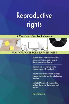 5STARCooks: Reproductive rights A Clear and Concise Reference, Gerardus Blokdyk