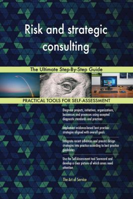 5STARCooks: Risk and strategic consulting The Ultimate Step-By-Step Guide, Gerardus Blokdyk