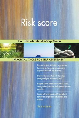 5STARCooks: Risk score The Ultimate Step-By-Step Guide, Gerardus Blokdyk