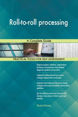 5STARCooks: Roll-to-roll processing A Complete Guide, Gerardus Blokdyk
