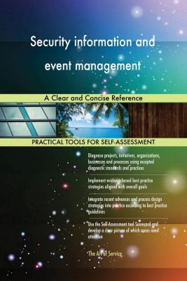 5STARCooks: Security information and event management A Clear and Concise Reference, Gerardus Blokdyk