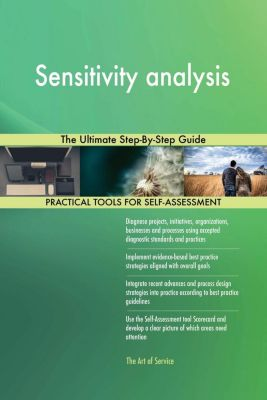5STARCooks: Sensitivity analysis The Ultimate Step-By-Step Guide, Gerardus Blokdyk