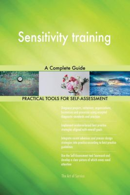 5STARCooks: Sensitivity training A Complete Guide, Gerardus Blokdyk