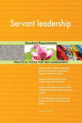 5STARCooks: Servant leadership Standard Requirements, Gerardus Blokdyk