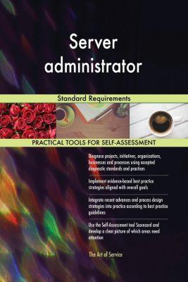 5STARCooks: Server administrator Standard Requirements, Gerardus Blokdyk