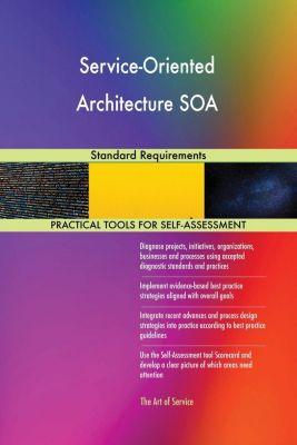 5STARCooks: Service-Oriented Architecture SOA Standard Requirements, Gerardus Blokdyk