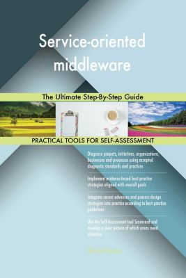 5STARCooks: Service-oriented middleware The Ultimate Step-By-Step Guide, Gerardus Blokdyk