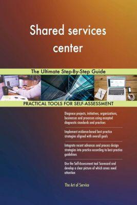 5STARCooks: Shared services center The Ultimate Step-By-Step Guide, Gerardus Blokdyk