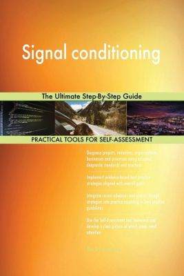 5STARCooks: Signal conditioning The Ultimate Step-By-Step Guide, Gerardus Blokdyk