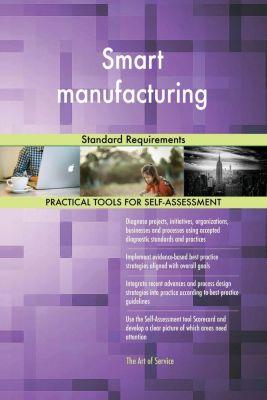 5STARCooks: Smart manufacturing Standard Requirements, Gerardus Blokdyk