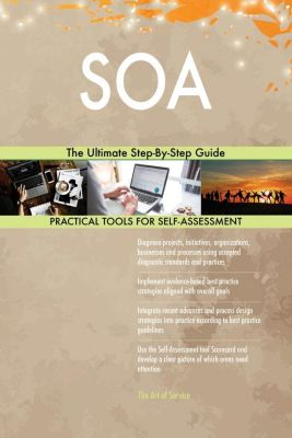 5STARCooks: SOA The Ultimate Step-By-Step Guide, Gerardus Blokdyk